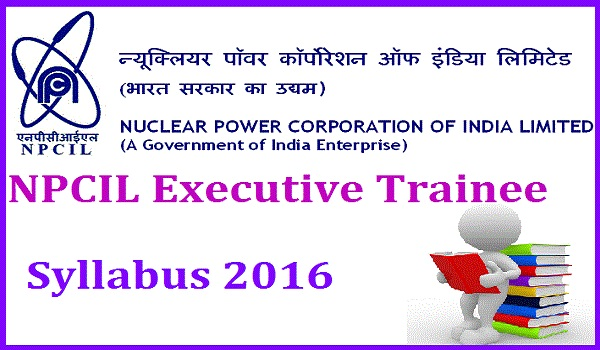 NPCIL-Executive-Trainee-Syllabus-2016