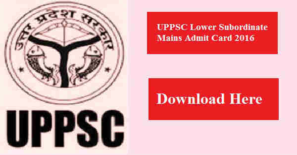 UPPSC Lower Subordinate Mains Admit Card 2016