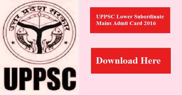 UPPSC Lower Subordinate Mains Admit Card 2016