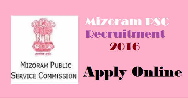 Mizoram PSC Recruitment 2016