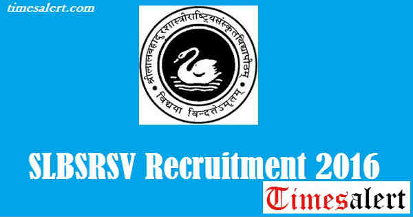 SLBSRSV Recruitment 2016