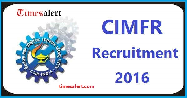 CIMFR Recruitment 2016