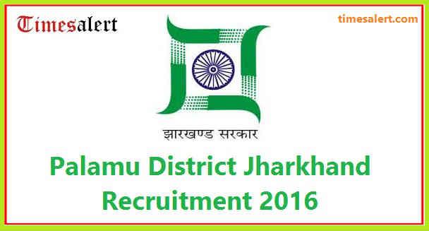 Palamu District Jharkhand Recruitment 2016