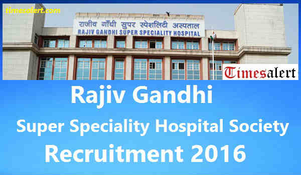 Rajiv Gandhi Super Speciality Hospital Recruitment 2016