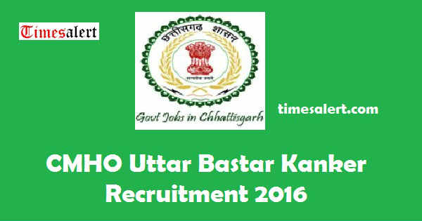 CMHO Uttar Bastar Kanker Recruitment 2016