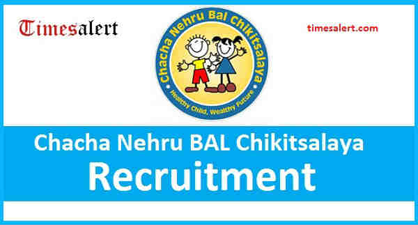 Chacha Nehru BAL Chikitsalaya Recruitment