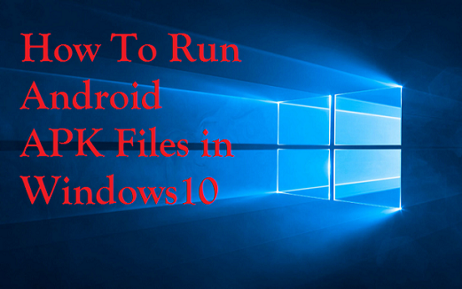 How To Run Android APK Files in Windows 10